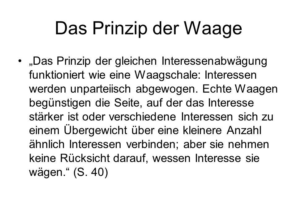 """Das Prinzip der Waage """"Das Prinzip der gleichen Interessenabwägung funktioniert wie eine Waagschale: Interessen werden unparteiisch abgewogen. Echte W"""