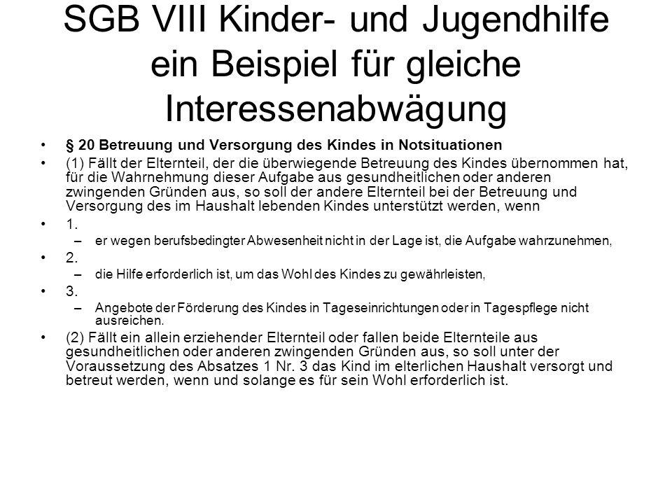 SGB VIII Kinder- und Jugendhilfe ein Beispiel für gleiche Interessenabwägung § 20 Betreuung und Versorgung des Kindes in Notsituationen (1) Fällt der