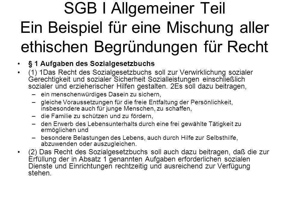 SGB I Allgemeiner Teil Ein Beispiel für eine Mischung aller ethischen Begründungen für Recht § 1 Aufgaben des Sozialgesetzbuchs (1) 1Das Recht des Soz