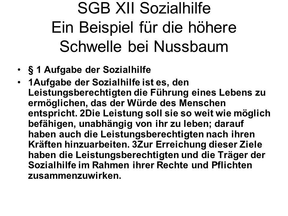 SGB XII Sozialhilfe Ein Beispiel für die höhere Schwelle bei Nussbaum § 1 Aufgabe der Sozialhilfe 1Aufgabe der Sozialhilfe ist es, den Leistungsberech