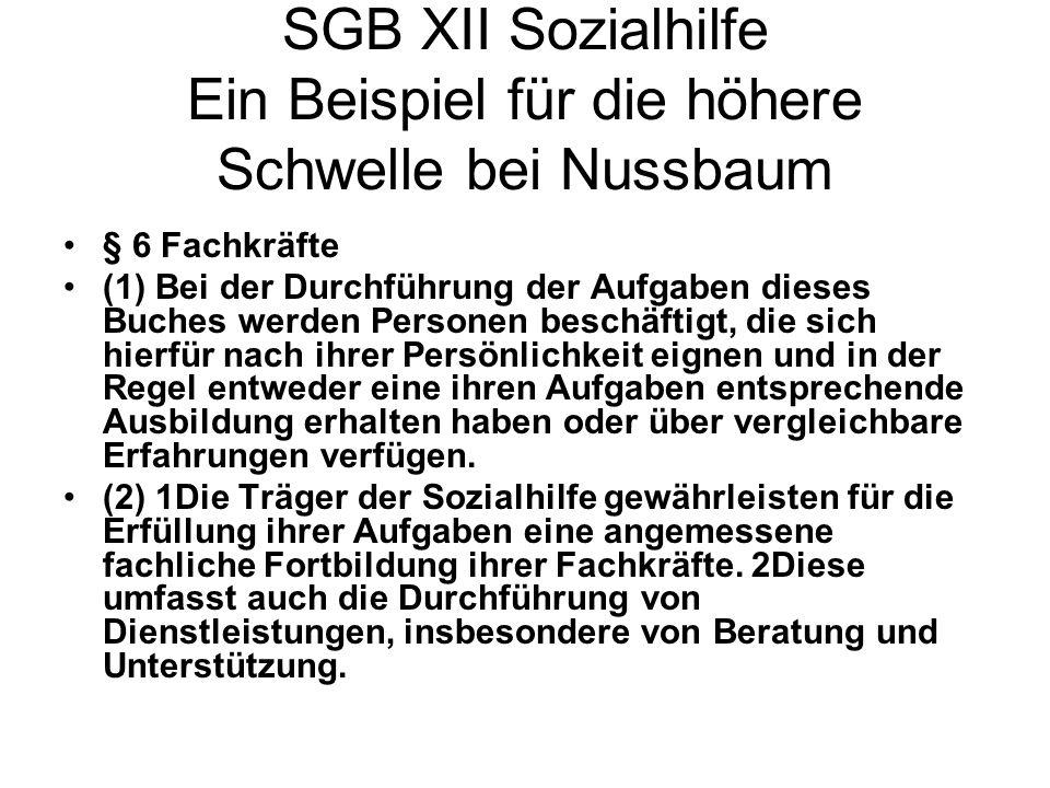 SGB XII Sozialhilfe Ein Beispiel für die höhere Schwelle bei Nussbaum § 6 Fachkräfte (1) Bei der Durchführung der Aufgaben dieses Buches werden Person