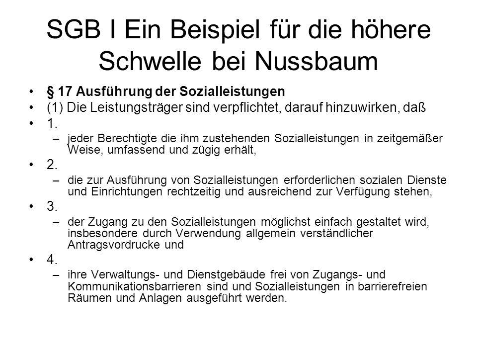 SGB I Ein Beispiel für die höhere Schwelle bei Nussbaum § 17 Ausführung der Sozialleistungen (1) Die Leistungsträger sind verpflichtet, darauf hinzuwi