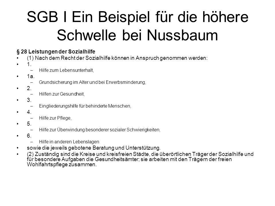 SGB I Ein Beispiel für die höhere Schwelle bei Nussbaum § 28 Leistungen der Sozialhilfe (1) Nach dem Recht der Sozialhilfe können in Anspruch genommen