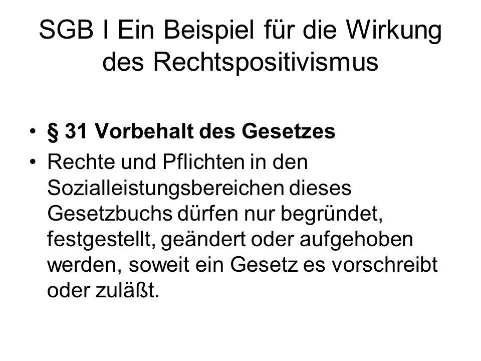 SGB I Ein Beispiel für die Wirkung des Rechtspositivismus § 31 Vorbehalt des Gesetzes Rechte und Pflichten in den Sozialleistungsbereichen dieses Gese