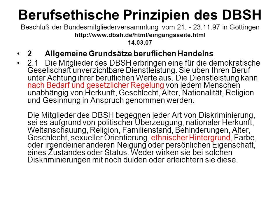Berufsethische Prinzipien des DBSH Beschluß der Bundesmitgliederversammlung vom 21. - 23.11.97 in Göttingen http://www.dbsh.de/html/eingangsseite.html