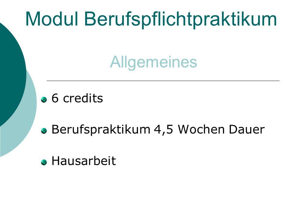 Modul Berufspflichtpraktikum 6 credits Berufspraktikum 4,5 Wochen Dauer Hausarbeit Allgemeines