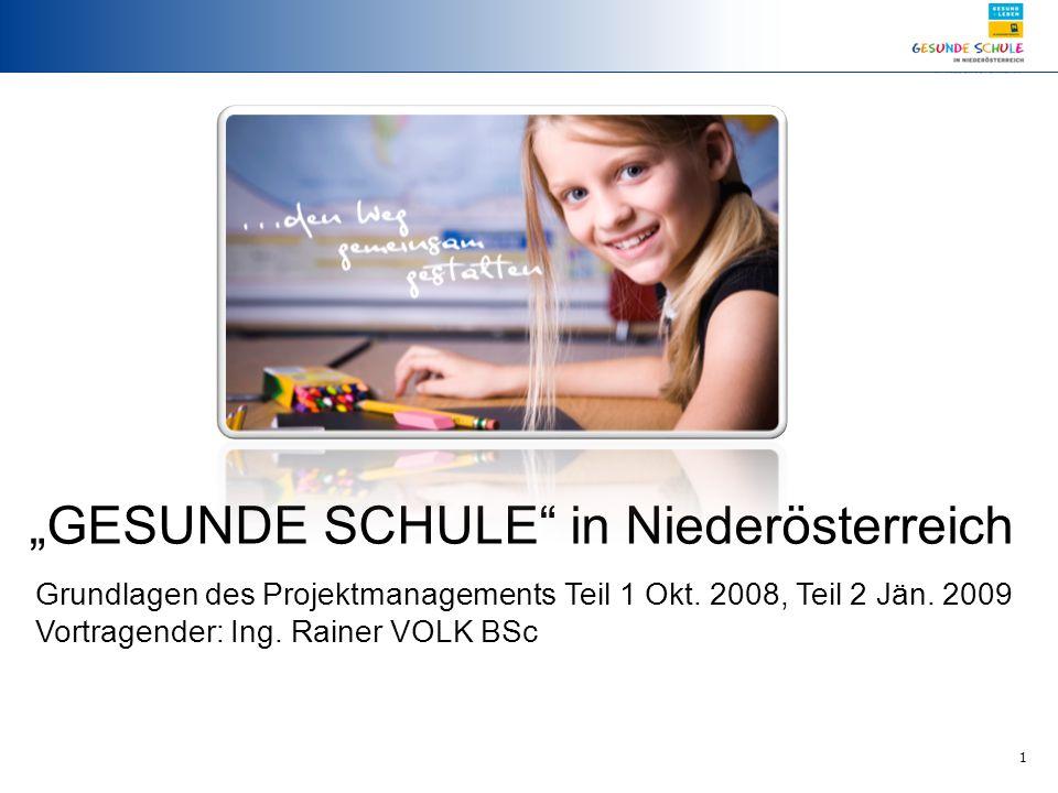 """1 """"GESUNDE SCHULE"""" in Niederösterreich Grundlagen des Projektmanagements Teil 1 Okt. 2008, Teil 2 Jän. 2009 Vortragender: Ing. Rainer VOLK BSc"""