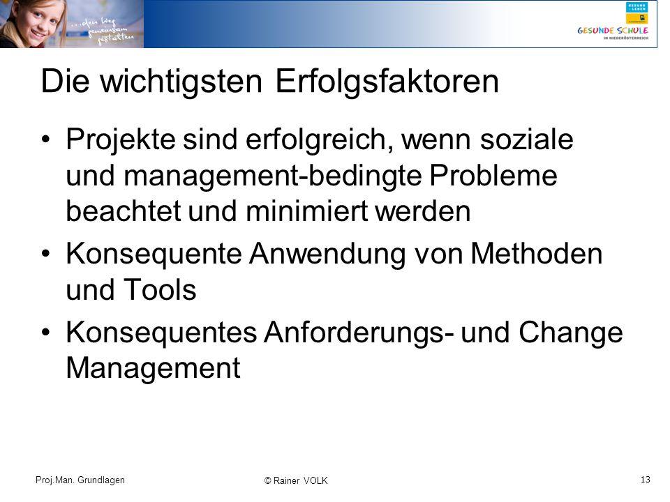 13 Proj.Man. Grundlagen © Rainer VOLK Projekte sind erfolgreich, wenn soziale und management-bedingte Probleme beachtet und minimiert werden Konsequen