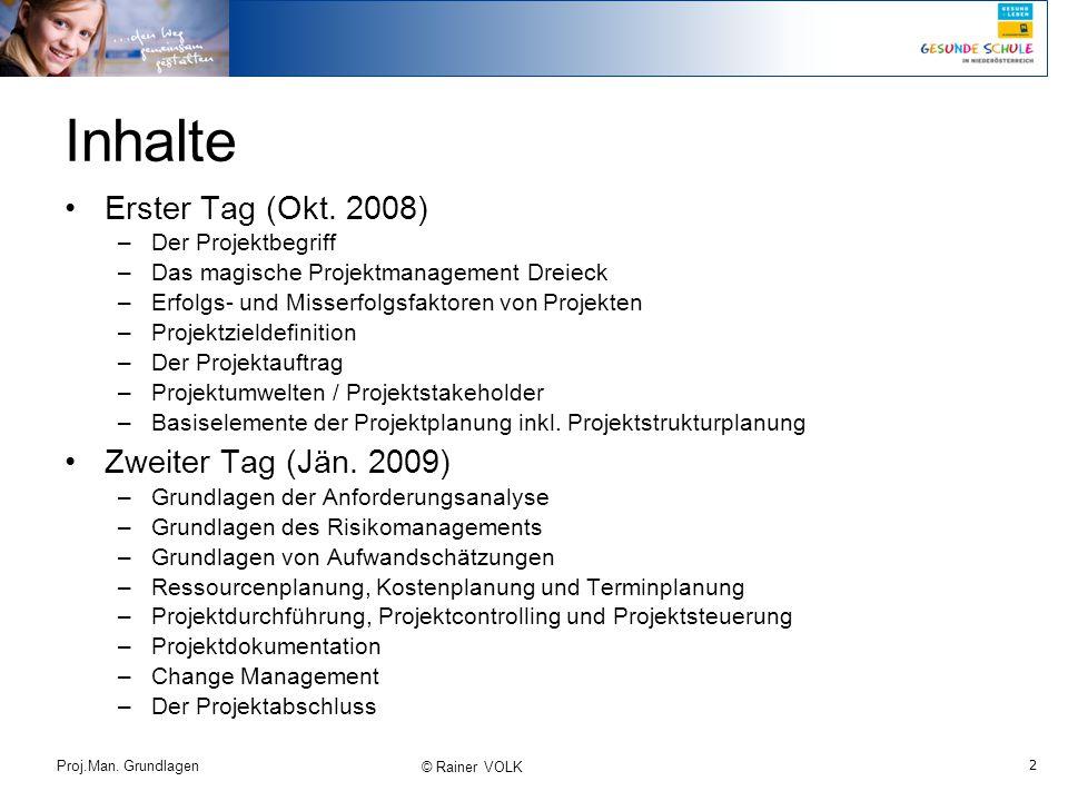 2 Proj.Man. Grundlagen © Rainer VOLK Erster Tag (Okt. 2008) –Der Projektbegriff –Das magische Projektmanagement Dreieck –Erfolgs- und Misserfolgsfakto