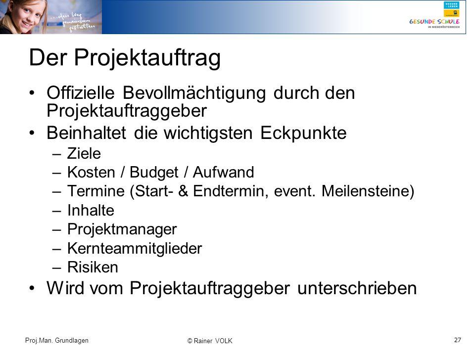 27 Proj.Man. Grundlagen © Rainer VOLK Der Projektauftrag Offizielle Bevollmächtigung durch den Projektauftraggeber Beinhaltet die wichtigsten Eckpunkt