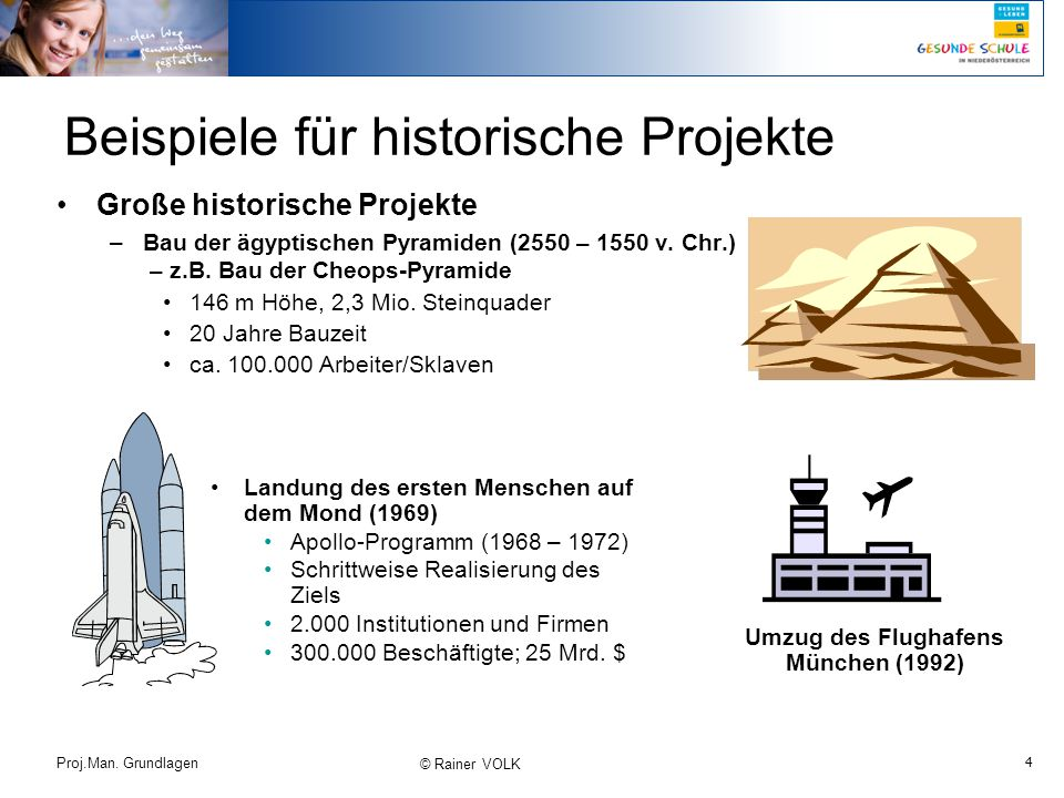 4 Proj.Man. Grundlagen © Rainer VOLK Beispiele für historische Projekte Große historische Projekte –Bau der ägyptischen Pyramiden (2550 – 1550 v. Chr.