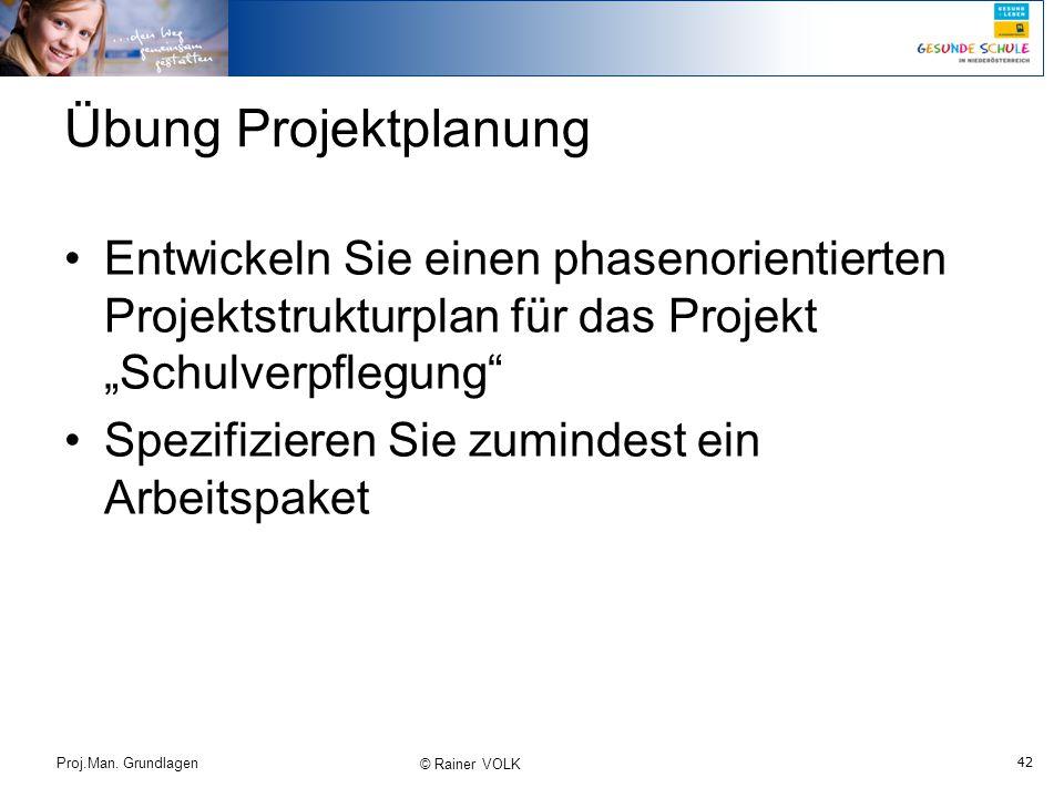 """42 Proj.Man. Grundlagen © Rainer VOLK Übung Projektplanung Entwickeln Sie einen phasenorientierten Projektstrukturplan für das Projekt """"Schulverpflegu"""