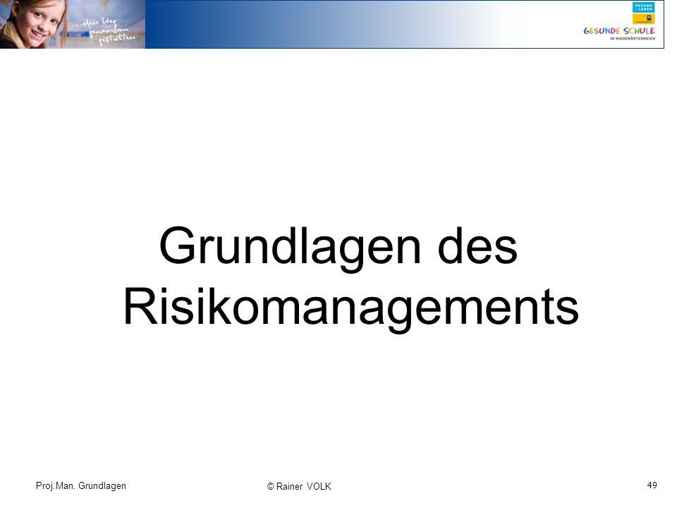 49 Proj.Man. Grundlagen © Rainer VOLK Grundlagen des Risikomanagements