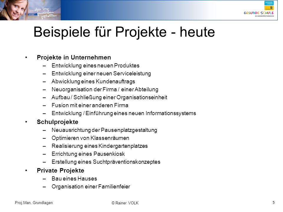 5 Proj.Man. Grundlagen © Rainer VOLK Beispiele für Projekte - heute Projekte in Unternehmen –Entwicklung eines neuen Produktes –Entwicklung einer neue