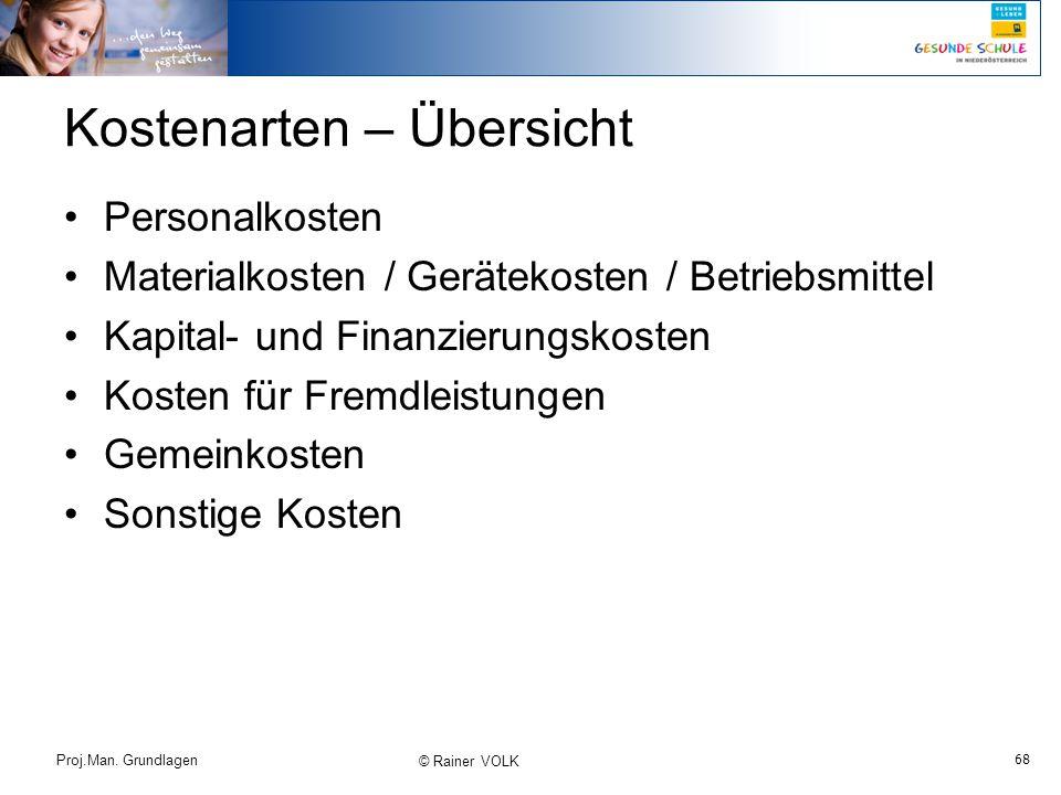 68 Proj.Man. Grundlagen © Rainer VOLK Kostenarten – Übersicht Personalkosten Materialkosten / Gerätekosten / Betriebsmittel Kapital- und Finanzierungs