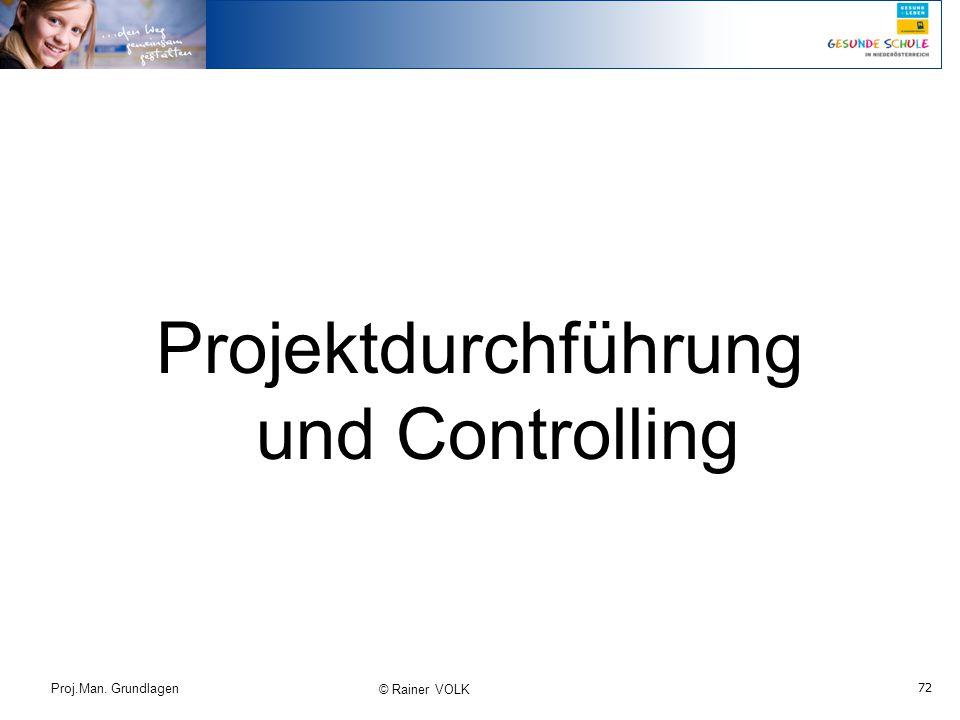 72 Proj.Man. Grundlagen © Rainer VOLK Projektdurchführung und Controlling