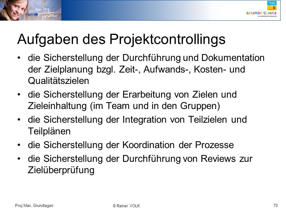 73 Proj.Man. Grundlagen © Rainer VOLK Aufgaben des Projektcontrollings die Sicherstellung der Durchführung und Dokumentation der Zielplanung bzgl. Zei