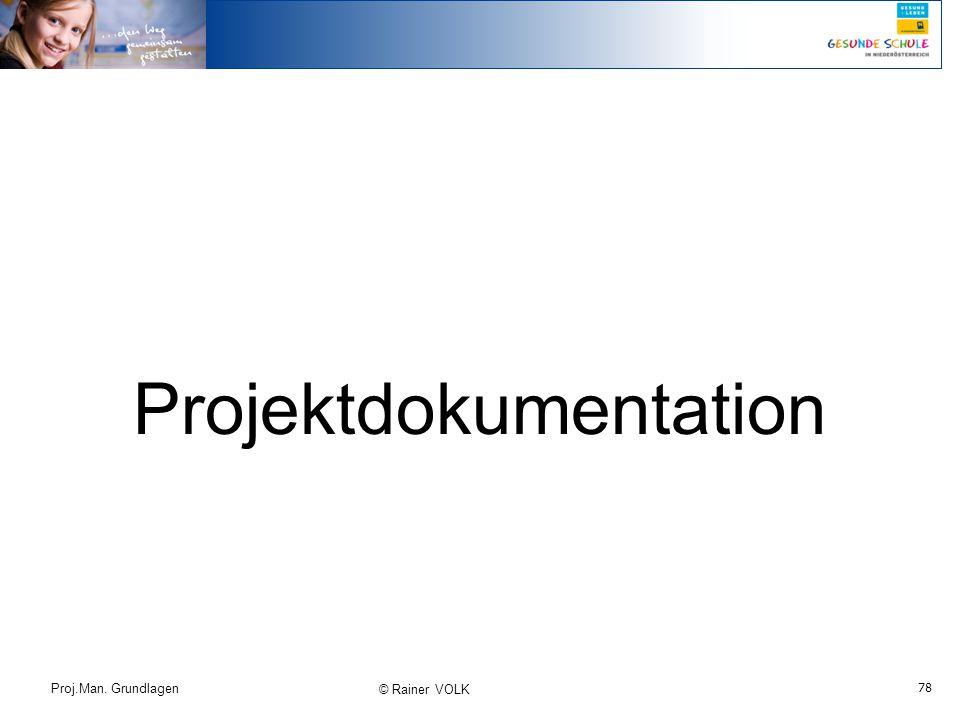 78 Proj.Man. Grundlagen © Rainer VOLK Projektdokumentation