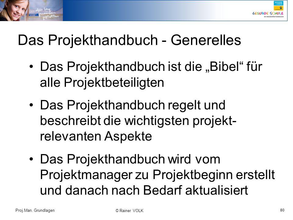 """80 Proj.Man. Grundlagen © Rainer VOLK Das Projekthandbuch - Generelles Das Projekthandbuch ist die """"Bibel"""" für alle Projektbeteiligten Das Projekthand"""