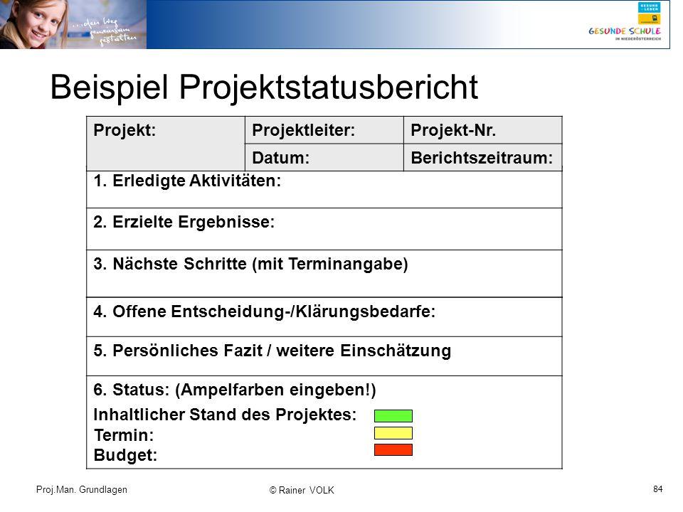 84 Proj.Man. Grundlagen © Rainer VOLK 4. Offene Entscheidung-/Klärungsbedarfe: 5. Persönliches Fazit / weitere Einschätzung 6. Status: (Ampelfarben ei