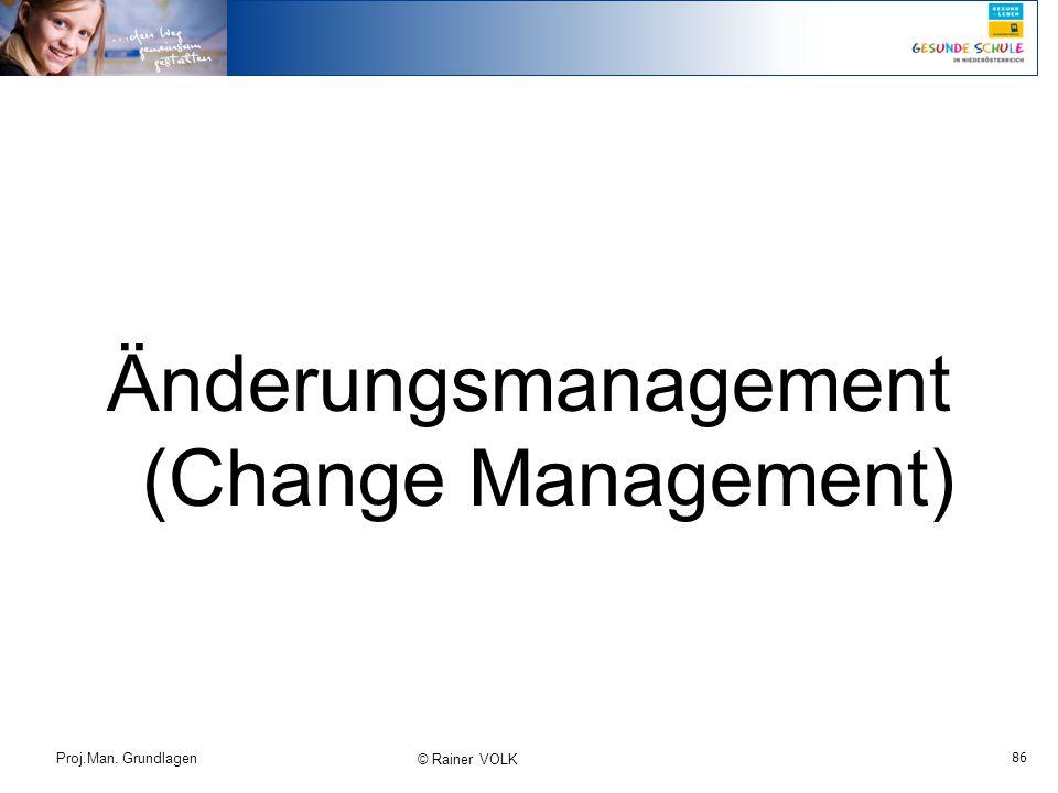 86 Proj.Man. Grundlagen © Rainer VOLK Änderungsmanagement (Change Management)
