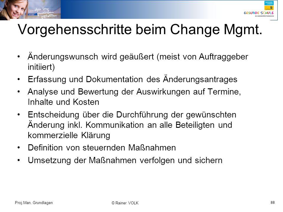88 Proj.Man. Grundlagen © Rainer VOLK Vorgehensschritte beim Change Mgmt. Änderungswunsch wird geäußert (meist von Auftraggeber initiiert) Erfassung u