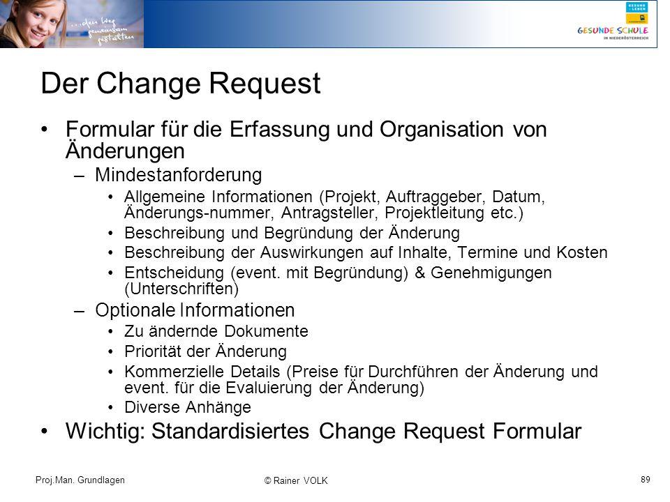 89 Proj.Man. Grundlagen © Rainer VOLK Der Change Request Formular für die Erfassung und Organisation von Änderungen –Mindestanforderung Allgemeine Inf