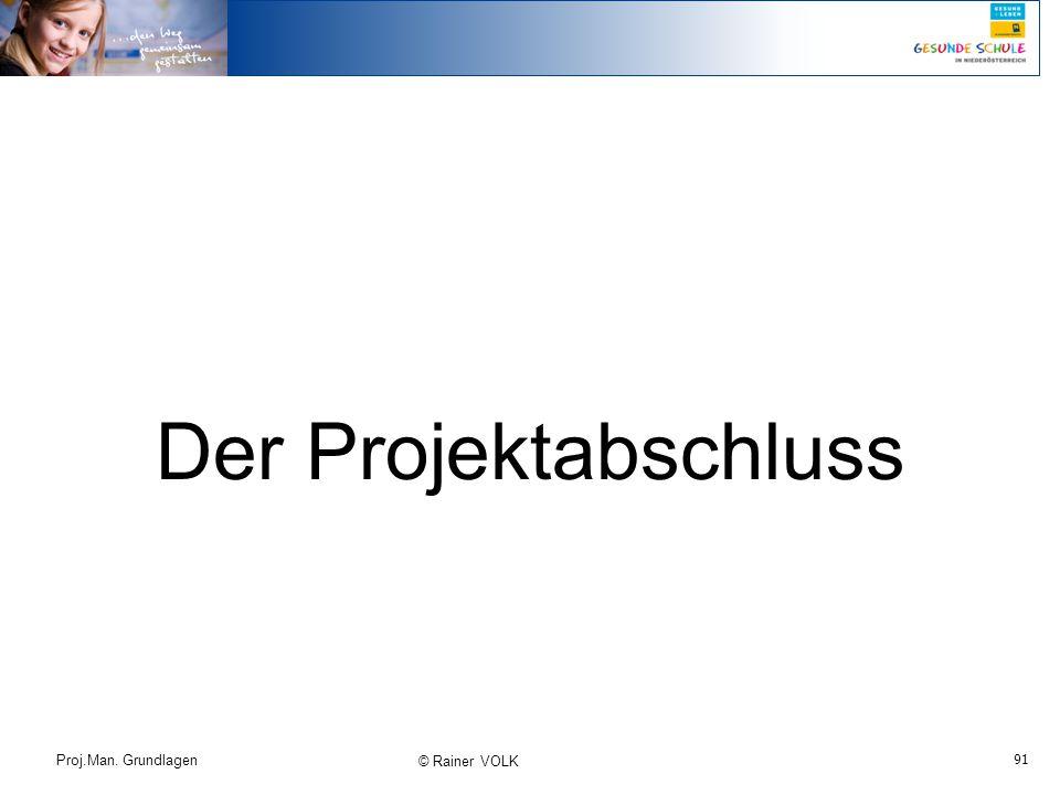 91 Proj.Man. Grundlagen © Rainer VOLK Der Projektabschluss