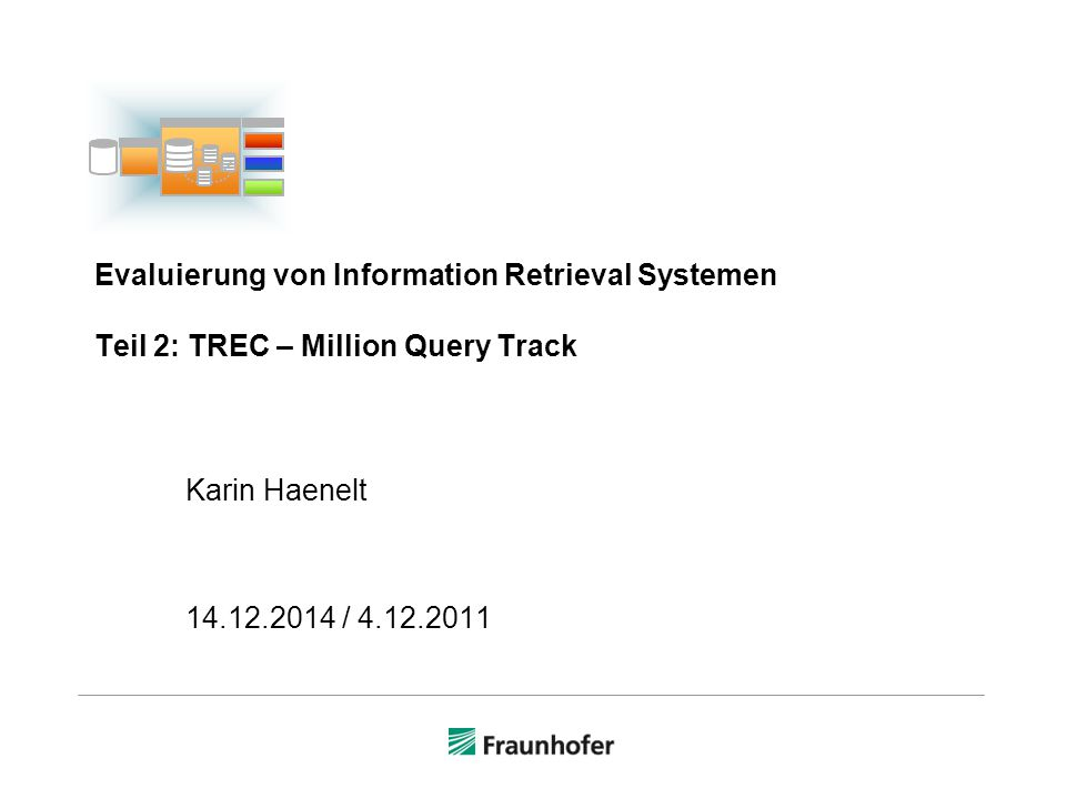 Evaluierung von Information Retrieval Systemen Teil 2: TREC – Million Query Track Karin Haenelt 14.12.2014 / 4.12.2011