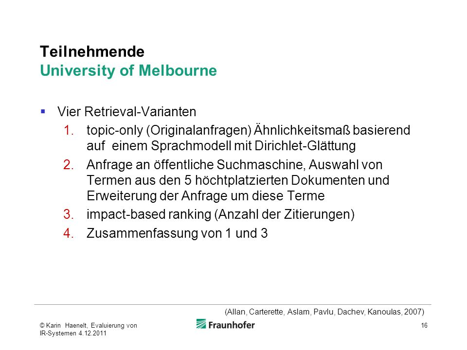 Teilnehmende University of Melbourne  Vier Retrieval-Varianten 1.topic-only (Originalanfragen) Ähnlichkeitsmaß basierend auf einem Sprachmodell mit D