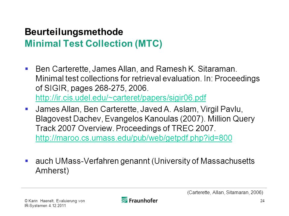 Beurteilungsmethode Minimal Test Collection (MTC)  Ben Carterette, James Allan, and Ramesh K. Sitaraman. Minimal test collections for retrieval evalu