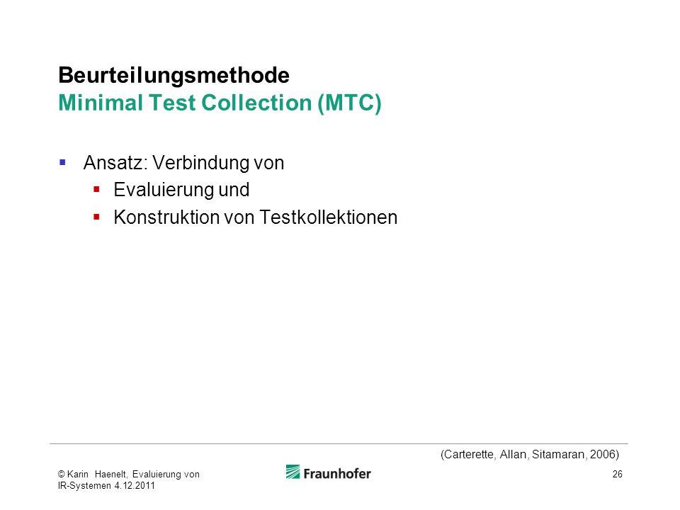 Beurteilungsmethode Minimal Test Collection (MTC)  Ansatz: Verbindung von  Evaluierung und  Konstruktion von Testkollektionen 26 (Carterette, Allan, Sitamaran, 2006) © Karin Haenelt, Evaluierung von IR-Systemen 4.12.2011