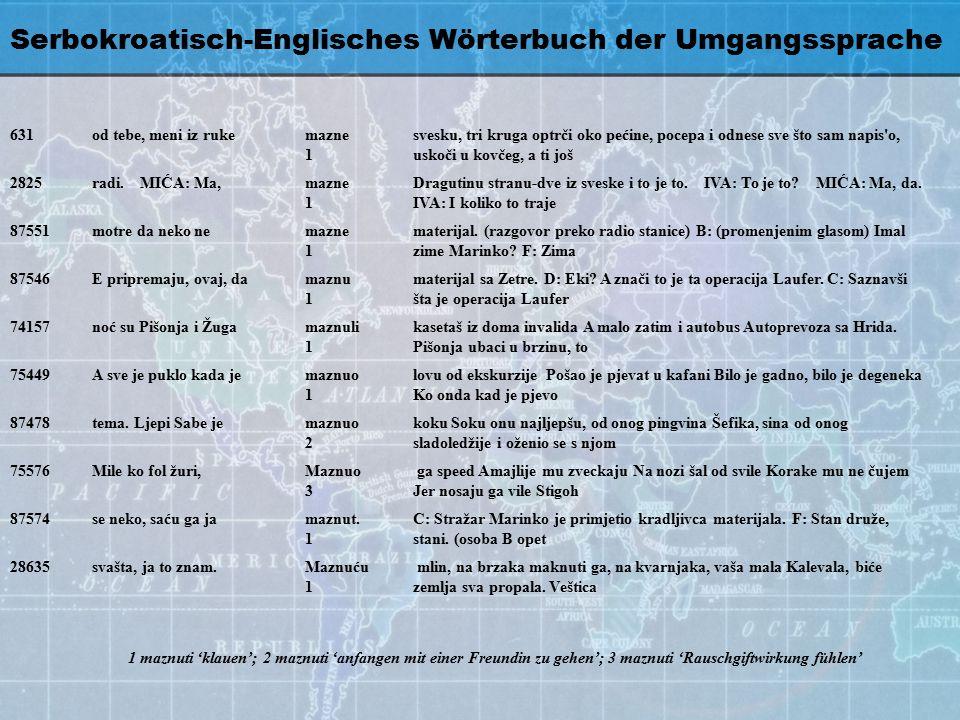 Serbokroatisch-Englisches Wörterbuch der Umgangssprache 631od tebe, meni iz rukemazne 1 svesku, tri kruga optrči oko pećine, pocepa i odnese sve što s