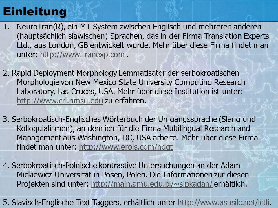 Einleitung 1.NeuroTran(R), ein MT System zwischen Englisch und mehreren anderen (hauptsächlich slawischen) Sprachen, das in der Firma Translation Experts Ltd., aus London, GB entwickelt wurde.
