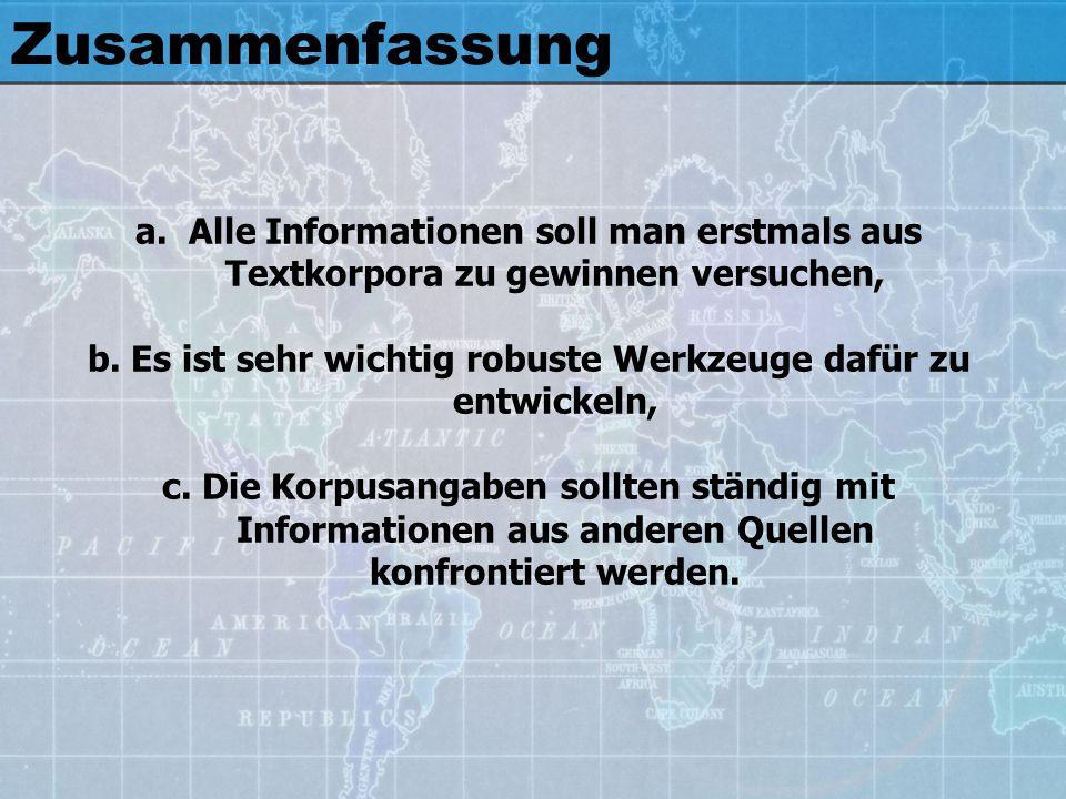 Zusammenfassung a.Alle Informationen soll man erstmals aus Textkorpora zu gewinnen versuchen, b. Es ist sehr wichtig robuste Werkzeuge dafür zu entwic