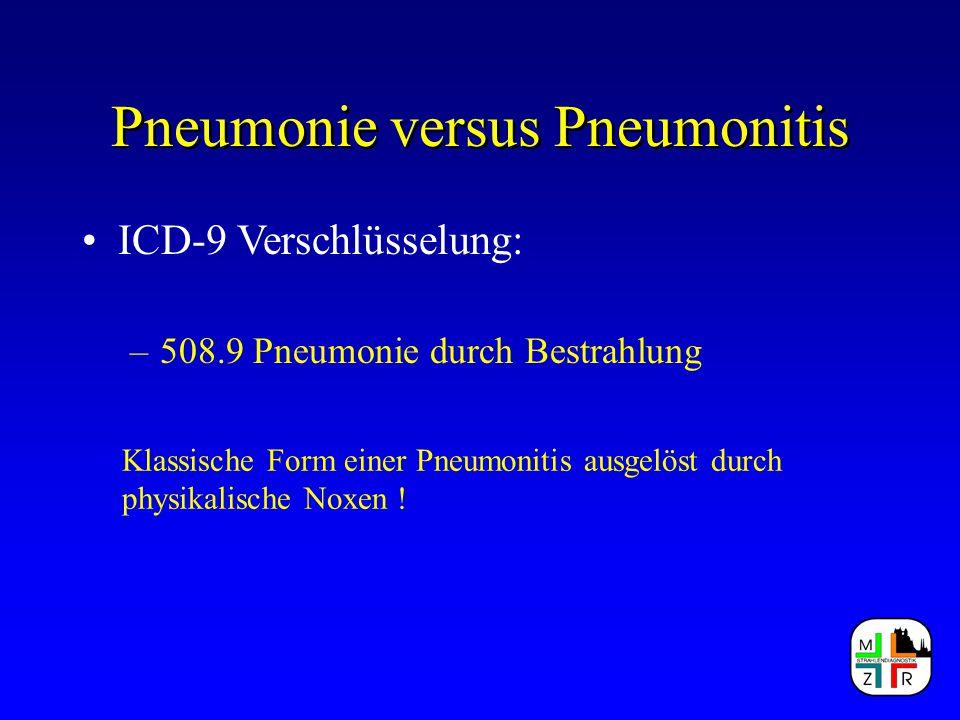 Pneumonie versus Pneumonitis ICD-9 Verschlüsselung: –508.9 Pneumonie durch Bestrahlung Klassische Form einer Pneumonitis ausgelöst durch physikalische