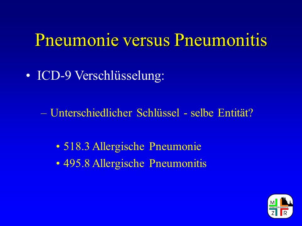 Pneumonie versus Pneumonitis ICD-9 Verschlüsselung: –Unterschiedlicher Schlüssel - selbe Entität? 518.3 Allergische Pneumonie 495.8 Allergische Pneumo