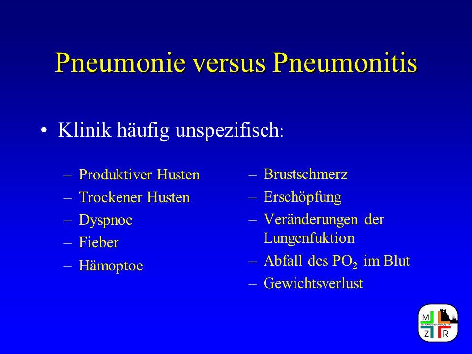 Pneumonie versus Pneumonitis Klinik häufig unspezifisch : –Produktiver Husten –Trockener Husten –Dyspnoe –Fieber –Hämoptoe –Brustschmerz –Erschöpfung