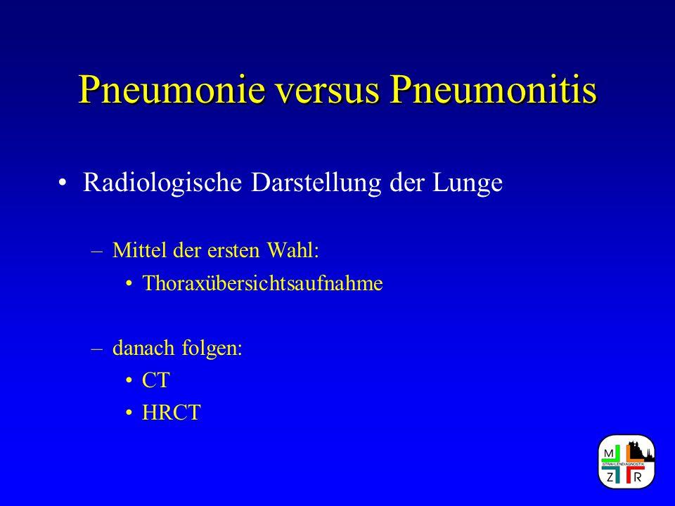 Pneumonie versus Pneumonitis Radiologische Darstellung der Lunge –Mittel der ersten Wahl: Thoraxübersichtsaufnahme –danach folgen: CT HRCT