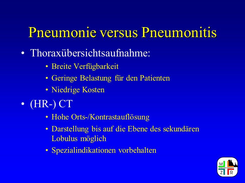 Pneumonie versus Pneumonitis Thoraxübersichtsaufnahme: Breite Verfügbarkeit Geringe Belastung für den Patienten Niedrige Kosten (HR-) CT Hohe Orts-/Ko