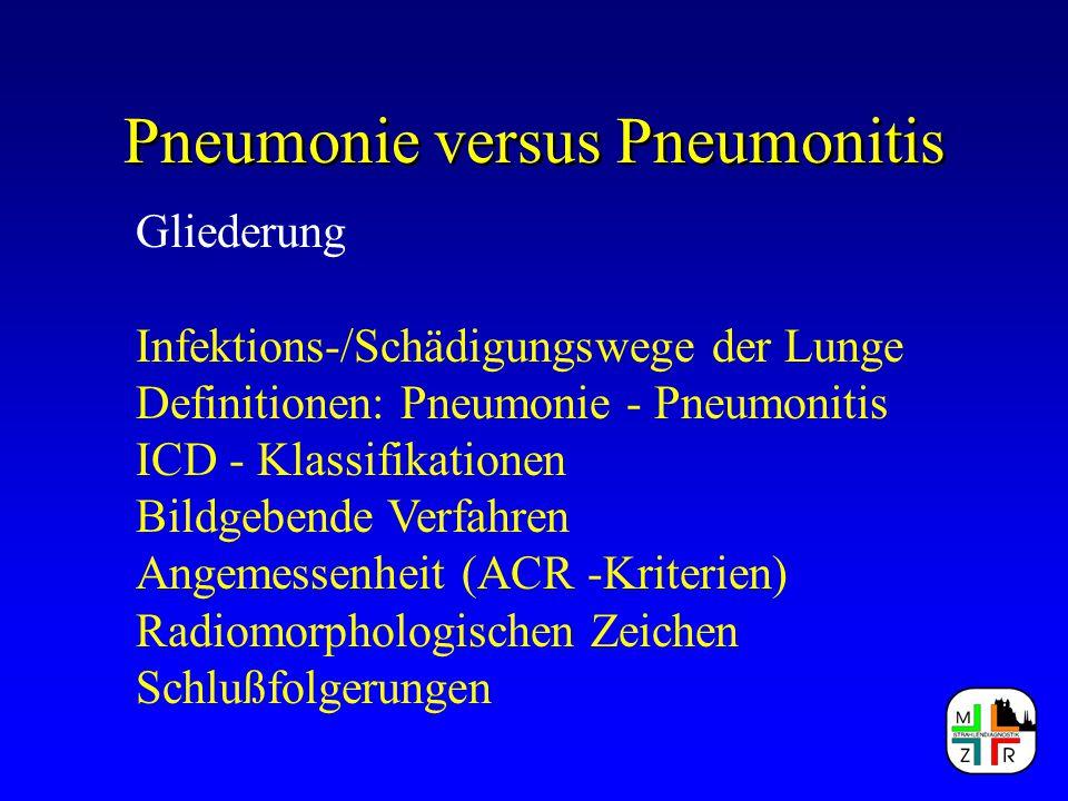 Pneumonie versus Pneumonitis Gliederung Infektions-/Schädigungswege der Lunge Definitionen: Pneumonie - Pneumonitis ICD - Klassifikationen Bildgebende