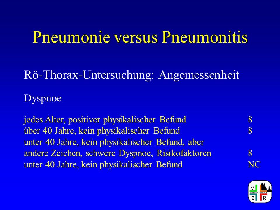 Pneumonie versus Pneumonitis Rö-Thorax-Untersuchung: Angemessenheit Dyspnoe jedes Alter, positiver physikalischer Befund8 über 40 Jahre, kein physikal