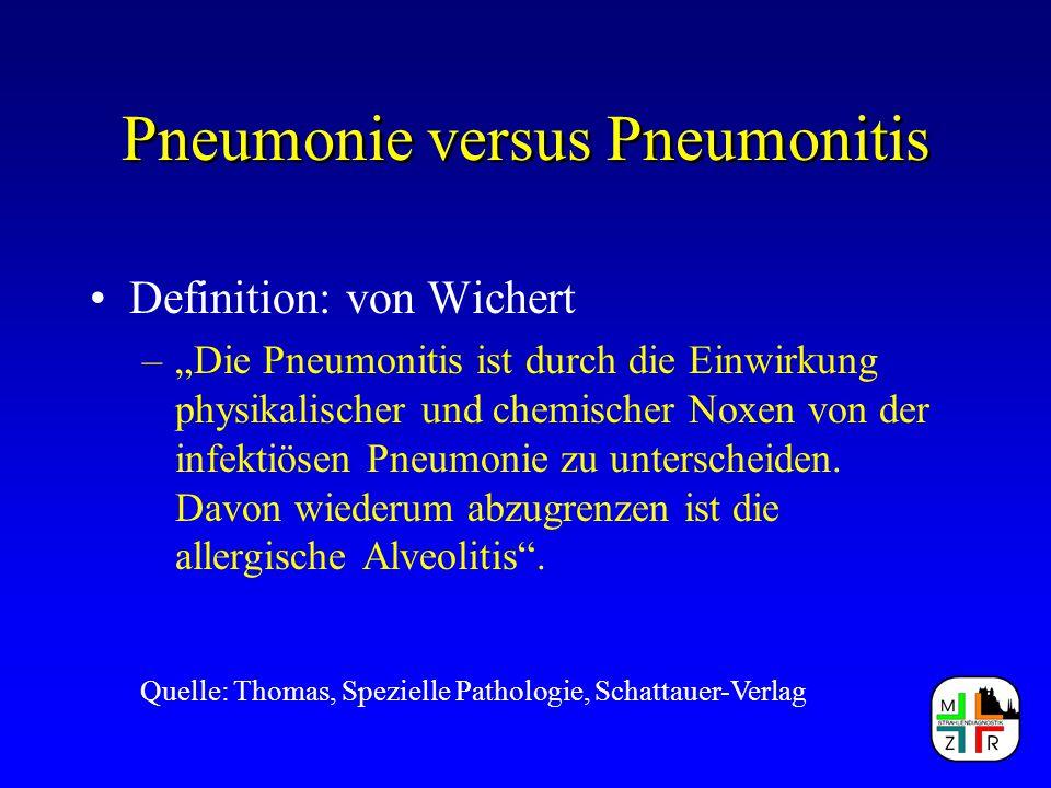 Pneumonie versus Pneumonitis Klinik häufig unspezifisch : –Produktiver Husten –Trockener Husten –Dyspnoe –Fieber –Hämoptoe –Brustschmerz –Erschöpfung –Veränderungen der Lungenfuktion –Abfall des PO 2 im Blut –Gewichtsverlust