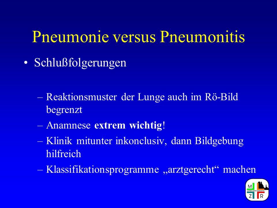 Pneumonie versus Pneumonitis Schlußfolgerungen –Reaktionsmuster der Lunge auch im Rö-Bild begrenzt –Anamnese extrem wichtig! –Klinik mitunter inkonclu