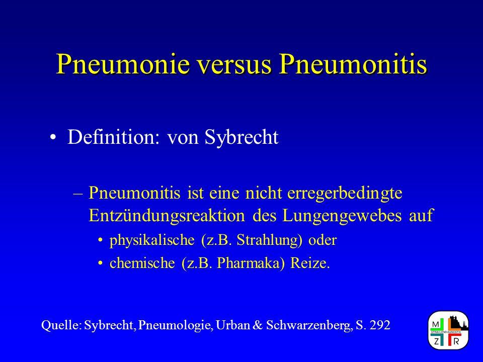Pneumonie versus Pneumonitis Definition: von Sybrecht –Pneumonitis ist eine nicht erregerbedingte Entzündungsreaktion des Lungengewebes auf physikalis