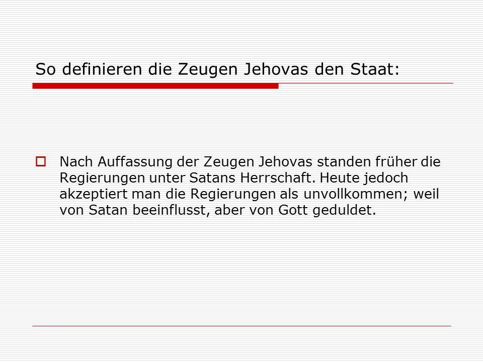 So definieren die Zeugen Jehovas den Staat:  Nach Auffassung der Zeugen Jehovas standen früher die Regierungen unter Satans Herrschaft. Heute jedoch