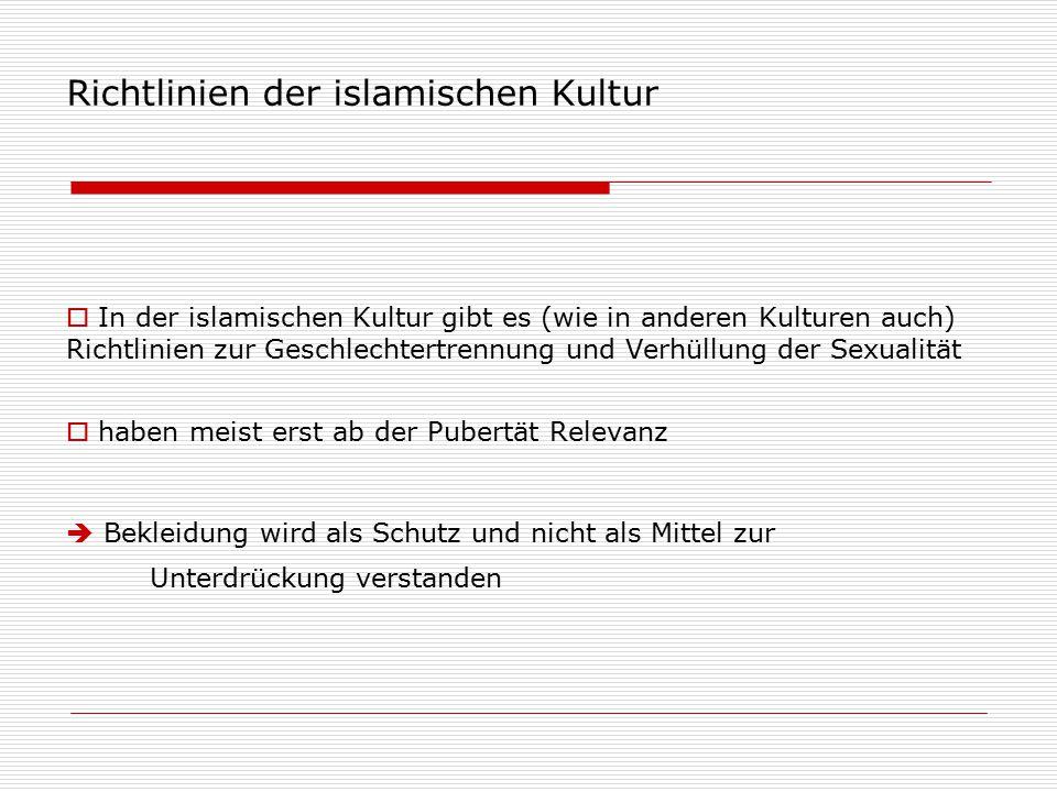 Richtlinien der islamischen Kultur  In der islamischen Kultur gibt es (wie in anderen Kulturen auch) Richtlinien zur Geschlechtertrennung und Verhüll