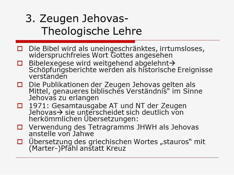 3. Zeugen Jehovas- Theologische Lehre  Die Bibel wird als uneingeschränktes, irrtumsloses, widerspruchfreies Wort Gottes angesehen  Bibelexegese wir