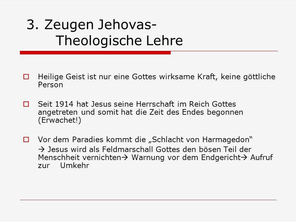 3. Zeugen Jehovas- Theologische Lehre  Heilige Geist ist nur eine Gottes wirksame Kraft, keine göttliche Person  Seit 1914 hat Jesus seine Herrschaf