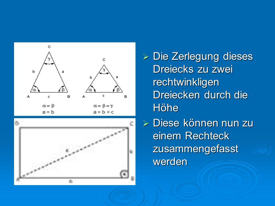  Die Zerlegung dieses Dreiecks zu zwei rechtwinkligen Dreiecken durch die Höhe  Diese können nun zu einem Rechteck zusammengefasst werden